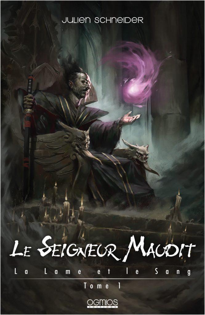 Le Seigneur Maudit – La Lame et le Sang T1 – Julien Schneider